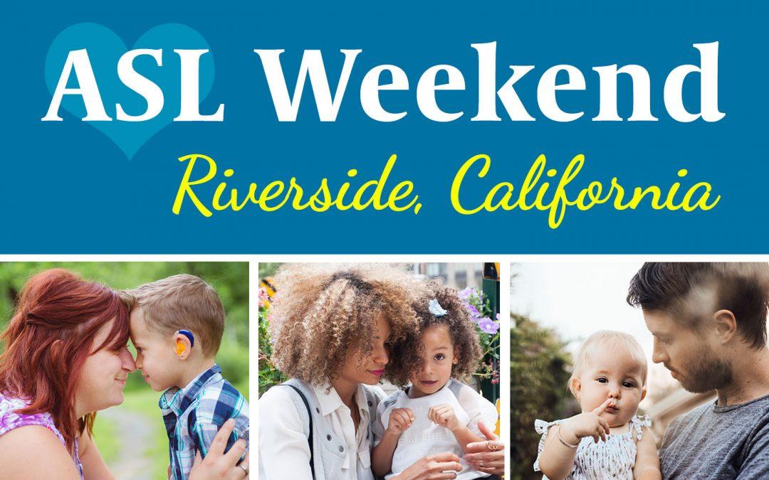 ASL Weekend in Riverside, CA: April 27-28, 2019
