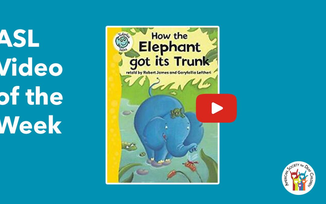 ASL Video of the Week: HOW THE ELEPHANT GOT ITS TRUNK