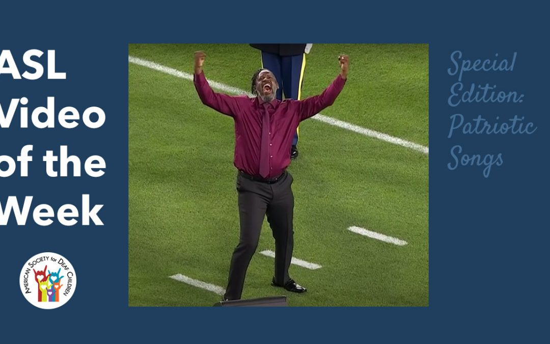ASL (Music) Videos of the Week: STAR SPANGLED BANNER + AMERICA THE BEAUTIFUL